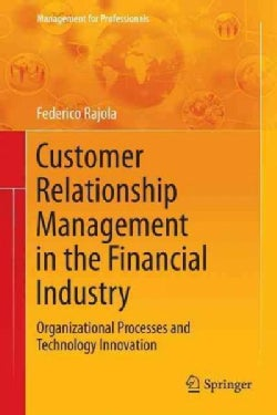 Customer Relationship Management in the Financial Industry: Organizational Processes and Technology Innovation (Hardcover)