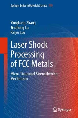 Laser Shock Processing of FCC Metals: Mechanical Properties and Micro-Structural Strengthening Mechanism (Hardcover)