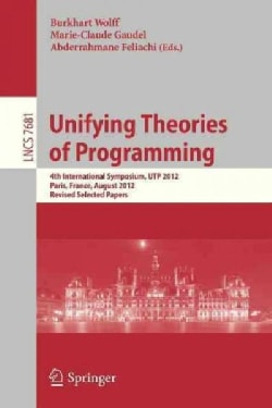 Unifying Theories of Programming: 4th International Symposium, Utp 2012, Paris, France, August 27-28, 2012, Revis... (Paperback)