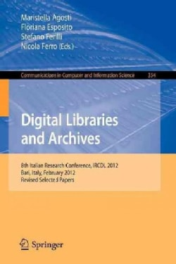 Digital Libraries and Archives: 8th Italian Research Conference, Ircdl 2012, Bari, Italy, February 9-10, 2012, Re... (Paperback)