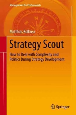 Strategy Scout: How to Deal With Complexity and Politics During Strategy Development (Hardcover)