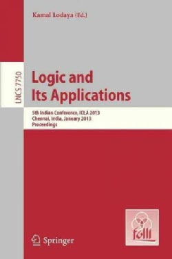 Logic and Its Applications: 5th International Conference, Icla 2013, Chennai, India, January 10-12, 2013, Proceed... (Paperback)
