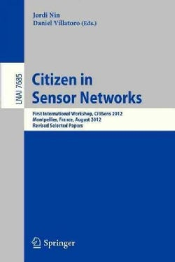 Citizen in Sensor Networks: 1st International Workshop, Citisens 2012, Montpellier, France, August 27, 2012, Revi... (Paperback)