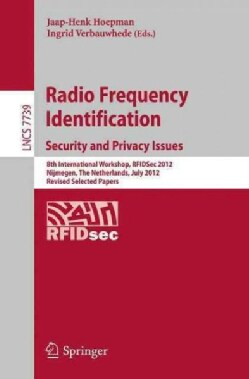 Radio Frequency Identification: Security and Privacy Issues: 8th International Workshop, Rfidsec 2012, Nijmegen, ... (Paperback)