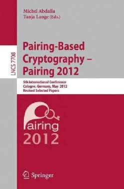 Pairing-based Cryptography - Pairing 2012: 5th International Conference, Cologne, Germany, May 16-18, 2012, Revis... (Paperback)