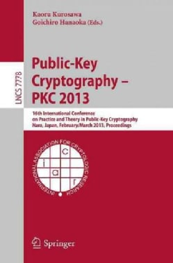 Public-key Cryptography - Pkc 2013: 16th International Conference on Practice and Theory in Public-key Cryptograp... (Paperback)