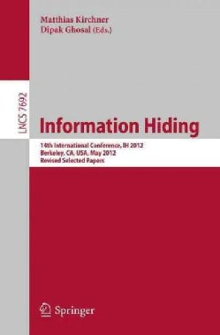 Information Hiding: 14th International Conference, Ih 2012, Berkeley, Ca, USA, May 15-18, 2012, Revised Selected ... (Paperback)