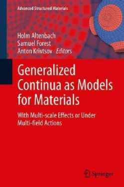 Generalized Continua As Models for Materials: With Multi-scale Effects or Under Multi-field Actions (Hardcover)