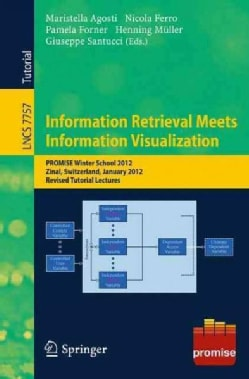 Information Retrieval Meets Information Visualization: Promise Winter School 2012, Zinal, Switzerland, January 23... (Paperback)