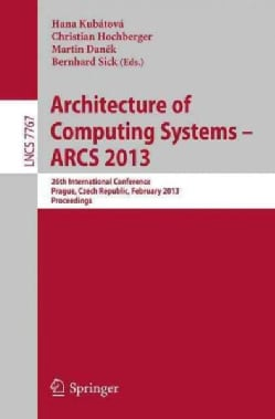 Architecture of Computing Systems - Arcs 2013: 26th International Conference, Prague, Czech Republic, February 19... (Paperback)