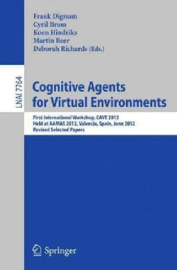 Cognitive Agents for Virtual Environments: First International Workshop, Cave 2012, Held at Aamas 2012, Valencia,... (Paperback)