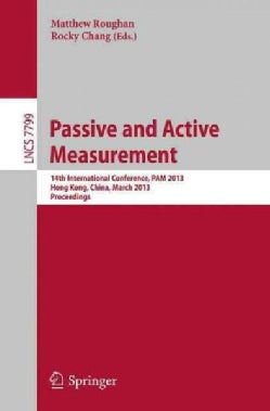 Passive and Active Measurement: 14th International Conference, Pam 2013, Hong Kong, China, March 18-19, 2013, Pro... (Paperback)