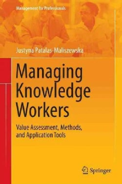 Managing Knowledge Workers: Value Assessment, Methods, and Application Tools (Hardcover)