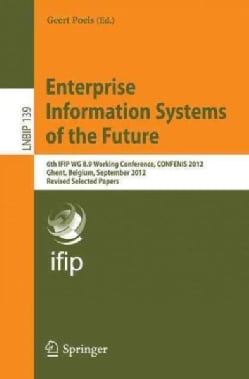 Enterprise Information Systems of the Future: 6th Ifip Wg 8.9 Working Conference, Confenis 2012, Ghent, Belgium, ... (Paperback)