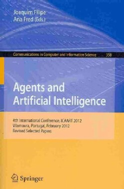 Agents and Artificial Intelligence: 4th International Conference, Icaart 2012, Vilamoura, Portugal, February 6-8,... (Paperback)