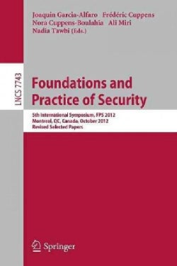 Foundations and Practice of Security: 5th International Symposium, FPS 2012, Montreal, QC, Canada, October 25-26,... (Paperback)