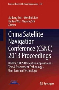 China Satellite Navigation Conference (CSNC) 2013 Proceedings: BeiDou/GNSS Navigation Applications - Test & Asses... (Hardcover)