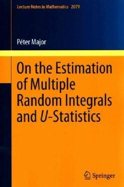 On the Estimation of Multiple Random Integrals and U-Statistics (Paperback)