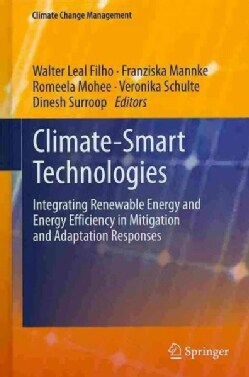 Climate-Smart Technologies: Integrating Renewable Energy and Energy Efficiency in Mitigation and Adaptation Respo... (Hardcover)