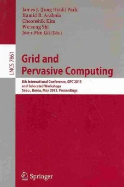 Grid and Pervasive Computing: 8th International Conference, Gpc 2013, and Colocated Workshops, Seoul, Korea, May ... (Paperback)