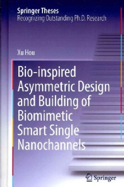 Bio-Inspired Asymmetric Design and Building of Biomimetic Smart Single Nanochannels (Hardcover)