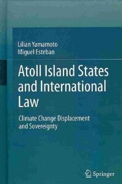 Atoll Island States and International Law: Climate Change Displacement and Sovereignty (Hardcover)