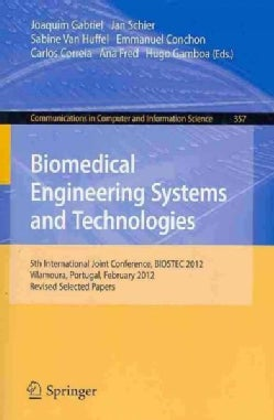 Biomedical Engineering Systems and Technologies: 5th International Joint Conference, Biostec 2012, Vilamoura, Por... (Paperback)