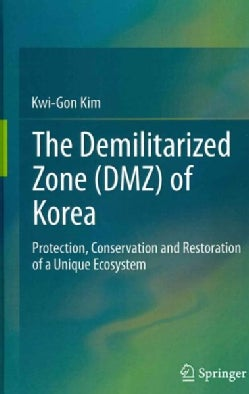 The Demilitarized Zone (DMZ) of Korea: Protection, Conservation and Restoration of a Unique Ecosystem (Hardcover)