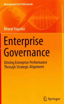 Enterprise Governance: Driving Enterprise Performance Through Strategic Alignment (Hardcover)
