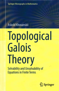 Topological GaloisTheory: Solvability and Unsolvability of Equations in Finite Terms (Hardcover)
