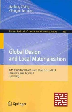 Global Design and Local Materialization: 15th International Conference, Caad Futures 2013, Shanghai, China, July ... (Paperback)