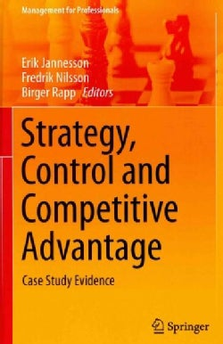 Strategy, Control and Competitive Advantage: Case Study Evidence (Hardcover)