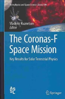 The Coronas-F Space Mission: Key Results for Solar Terrestrial Physics (Hardcover)
