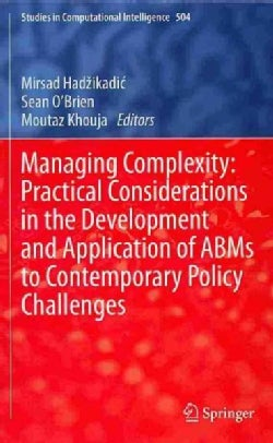 Managing Complexity: Practical Considerations in the Development and Application of Abms to Contemporary Policy C... (Hardcover)