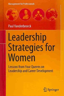 Leadership Strategies for Women: Lessons from Four Queens on Leadership and Career Development (Hardcover)