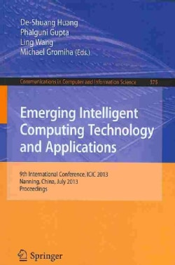 Emerging Intelligent Computing Technology and Applications: 9th International Conference, ICIC 2013 Nanning, Chin... (Paperback)
