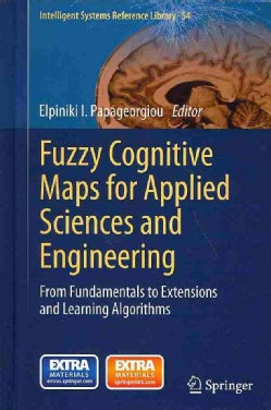 Fuzzy Cognitive Maps for Applied Sciences and Engineering: From Fundamentals to Extensions and Learning Algorithms (Hardcover)