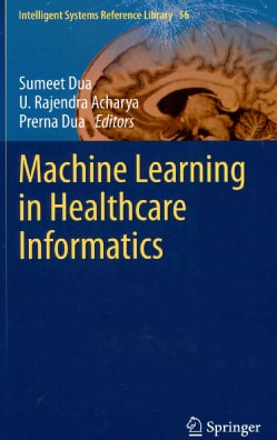 Machine Learning in Healthcare Informatics (Hardcover)