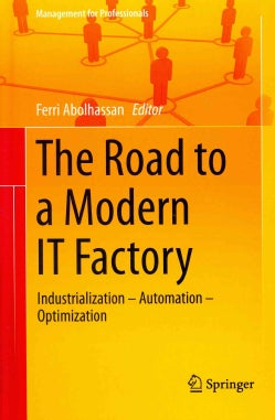 The Road to a Modern It Factory: The Road to a Modern It Factory (Hardcover)
