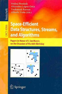 Space-efficient Data Structures, Streams, and Algorithms: Papers in Honor of J. Ian Munro, on the Occasion of His... (Paperback)