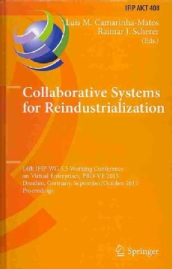 Collaborative Systems for Reindustrialization: 14th IFIP WG 5.5 Working Conference on Virtual Enterprises, PRO-VE... (Hardcover)