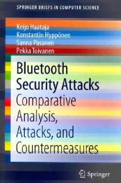 Bluetooth Security Attacks: Comparative Analysis, Attacks, and Countermeasures (Paperback)