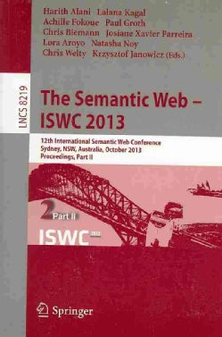 The Semantic Web - ISWC 2013: 12th International Semantic Web Conference, Sydney, NSW, Australia, October 21-25, ... (Paperback)