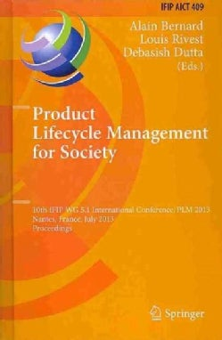 Product Lifecycle Management for Society: 10th IFIP WG 5.1 International Conference, PLM 2013, Nantes, France, Ju... (Hardcover)