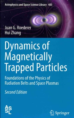 Dynamics of Magnetically Trapped Particles: Foundations of the Physics of Radiation Belts and Space Plasmas (Hardcover)