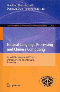 Natural Language Processing and Chinese Computing: Second Ccf Conference, Nlpcc 2013, Chongqing, China, November ... (Paperback)