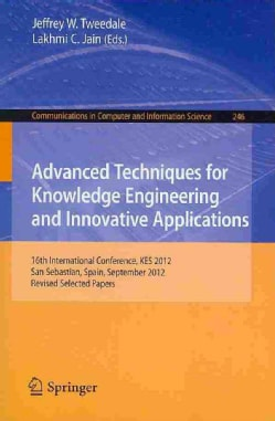 Advanced Techniques for Knowledge Engineering and Innovative Applications: 16th International Conference, Kes 201... (Paperback)