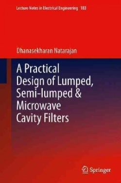 A Practical Design of Lumped, Semi-lumped & Microwave Cavity Filters (Paperback)