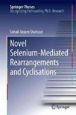 Novel Selenium-mediated Rearrangements and Cyclisations (Paperback)