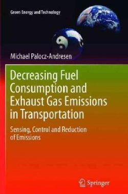 Decreasing Fuel Consumption and Exhaust Gas Emissions in Transportation: Sensing, Control and Reduction of Emissions (Paperback)